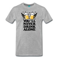 You'll Never Drink Alone T-shirt