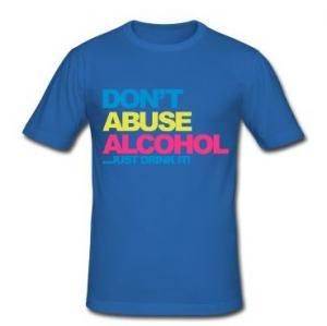 Don't Abuse Alcohol... Drink It! t-shirt